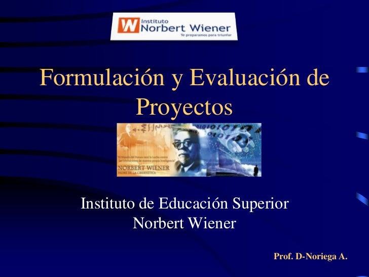 Formulación y Evaluación de        Proyectos   Instituto de Educación Superior            Norbert Wiener                  ...
