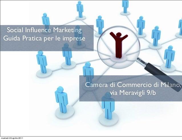 Social Influence Marketing Guida Pratica per le imprese Camera di Commercio di Milano, via Meravigli 9/b martedì 26 aprile ...
