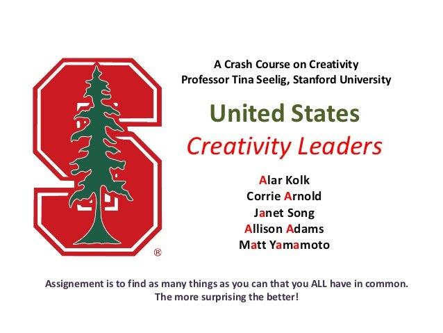A Crash Course on Creativity                            Professor Tina Seelig, Stanford University                        ...