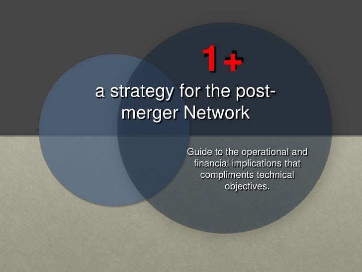 1+a strategy for the post-   merger Network            Guide to the operational and             financial implications tha...