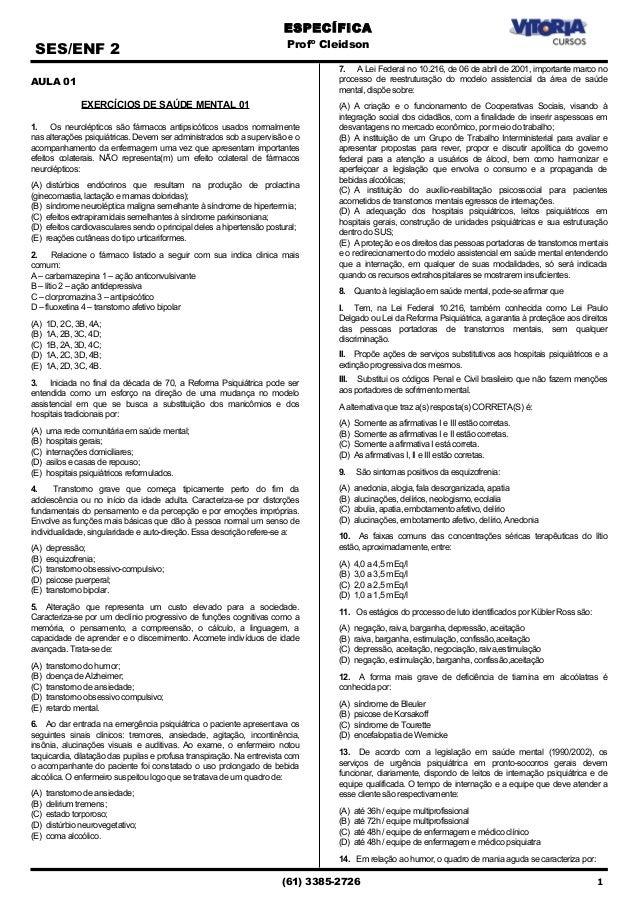 SES/ENF 2  AULA 01  EXERCÍCIOS DE SAÚDE MENTAL 01  1. Os neurolépticos são fármacos antipsicóticos usados normalmente  nas...