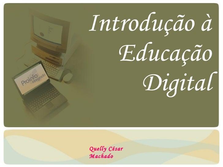 Introdução à Educação Digital Quelly César Machado