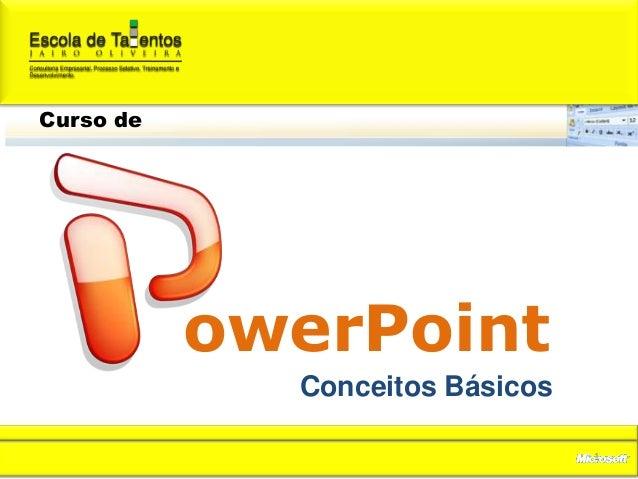 Curso de           owerPoint             Conceitos Básicos                                 1