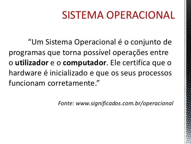 SISTEMA OPERACIONAL  • MICROSOFT WINDOWS  • Windows 3.0  • Windows 95  • Windows 98; 98SE  • Windows ME  • Windows 2000  •...
