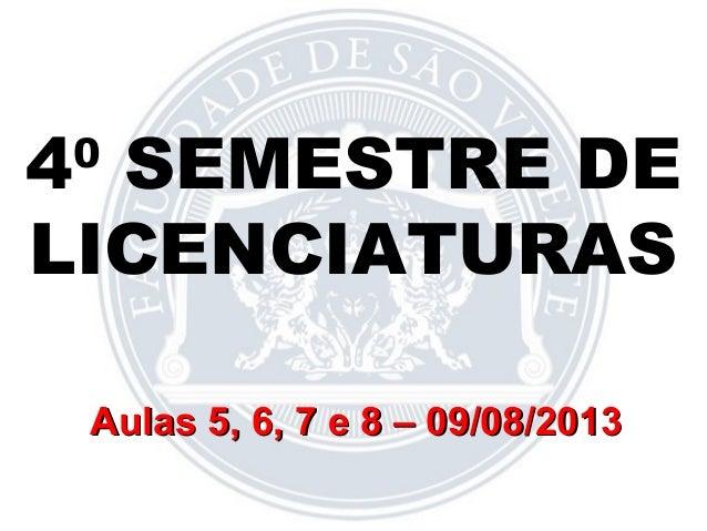 40 SEMESTRE DE LICENCIATURAS Aulas 5, 6, 7 e 8 – 09/08/2013Aulas 5, 6, 7 e 8 – 09/08/2013