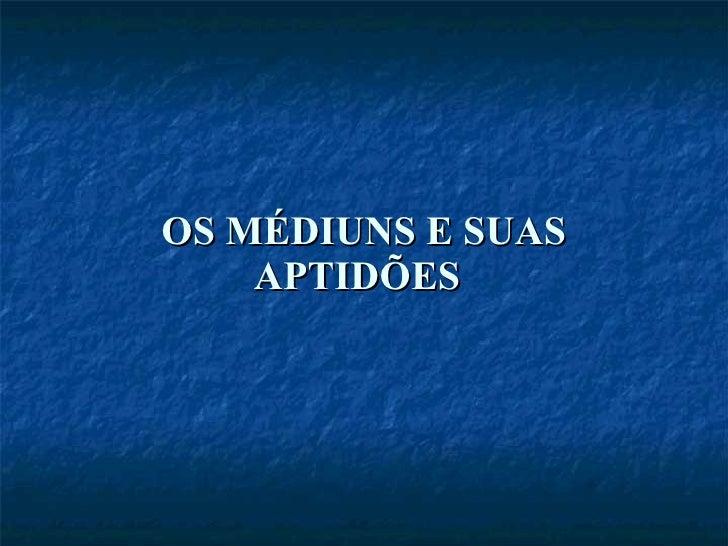 OS MÉDIUNS E SUAS APTIDÕES