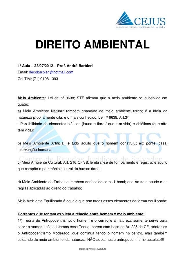 www.cursocejus.com.br DIREITO AMBIENTAL 1ª Aula – 23/07/2012 – Prof. André Barbieri Email: decobarbieri@hotmail.com Cel TI...