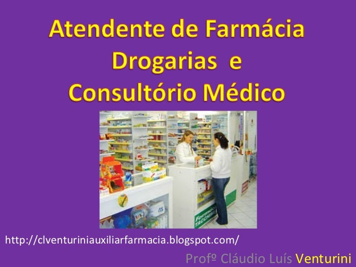 Profº Cláudio Luís  Venturini http://clventuriniauxiliarfarmacia.blogspot.com/
