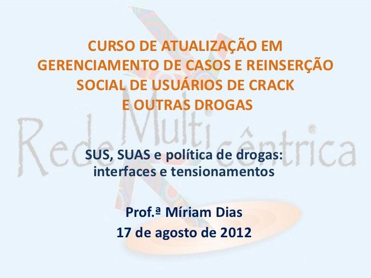 CURSO DE ATUALIZAÇÃO EMGERENCIAMENTO DE CASOS E REINSERÇÃO    SOCIAL DE USUÁRIOS DE CRACK         E OUTRAS DROGAS     SUS,...