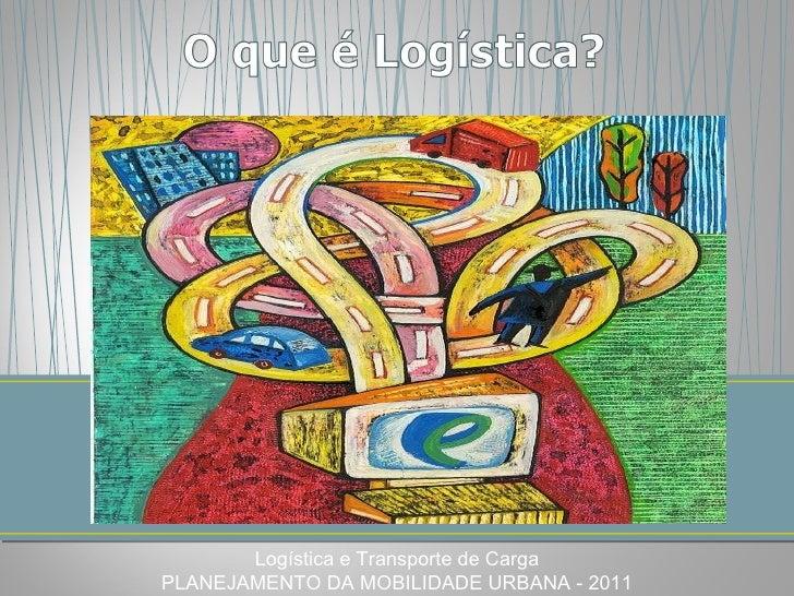 Logística e Transporte de Carga PLANEJAMENTO DA MOBILIDADE URBANA - 2011