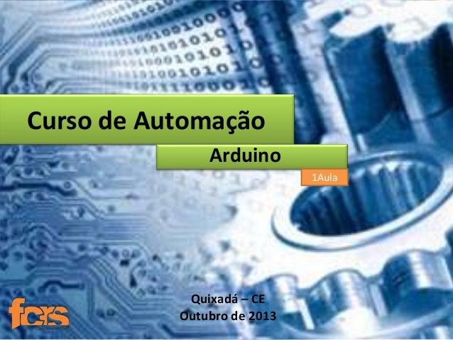 Curso de Automação Arduino 1Aula  Quixadá – CE Outubro de 2013