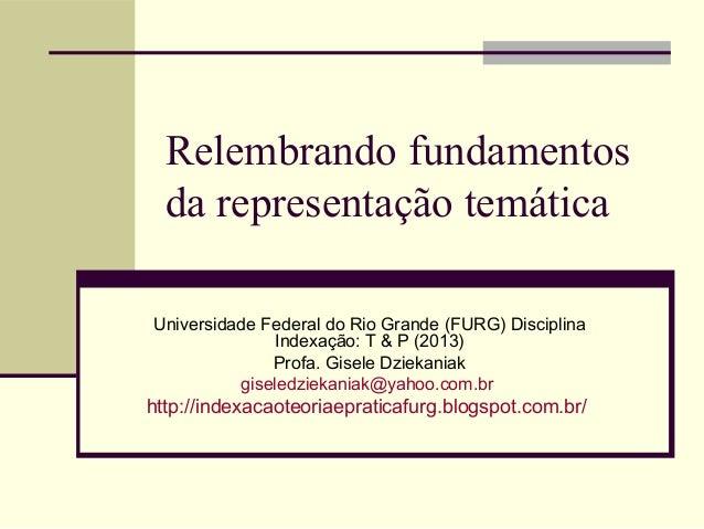 Relembrando fundamentosda representação temáticaUniversidade Federal do Rio Grande (FURG) DisciplinaIndexação: T & P (2013...