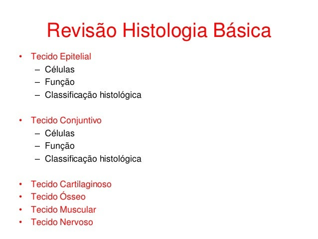 Revisão Histologia Básica • Tecido Epitelial – Células – Função – Classificação histológica • Tecido Conjuntivo – Células ...