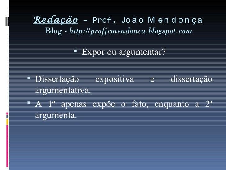 Redação  – Prof.  João Mendonça Blog -  http://profjcmendonca.blogspot.com <ul><li>Expor ou argumentar? </li></ul><ul><li>...
