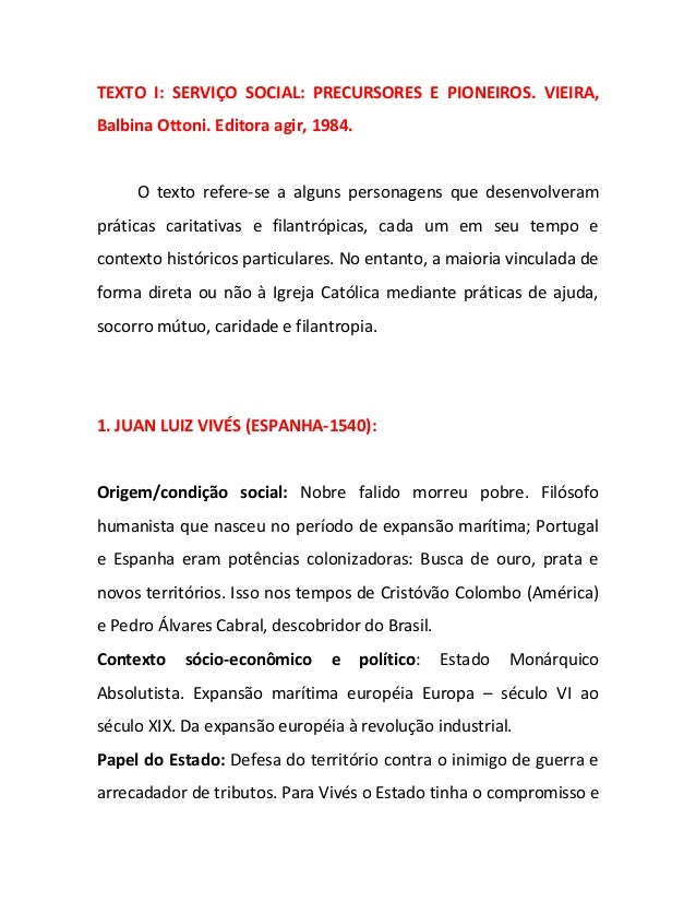 TEXTO I: SERVIÇO SOCIAL: PRECURSORES E PIONEIROS. VIEIRA, Balbina Ottoni. Editora agir, 1984. O texto refere-se a alguns p...