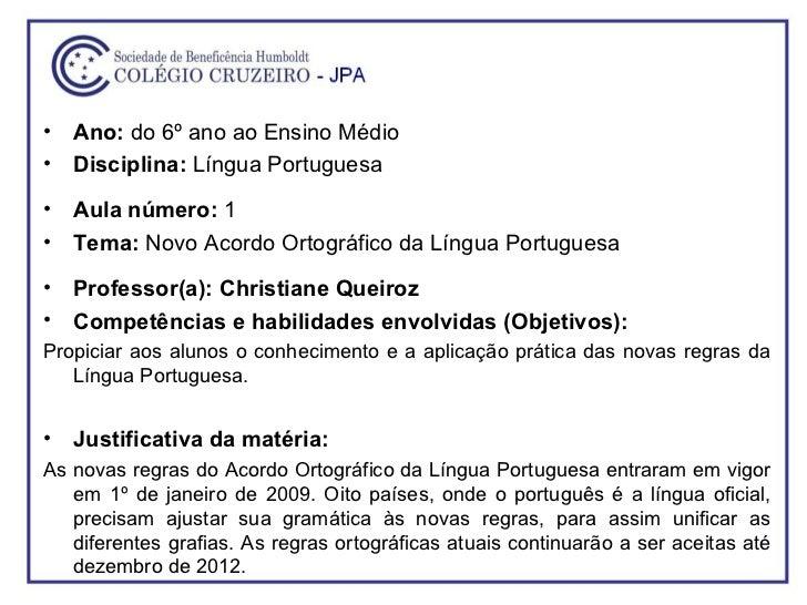 <ul><li>Ano:  do 6º ano ao Ensino Médio  </li></ul><ul><li>Disciplina:  Língua Portuguesa </li></ul><ul><li>Aula número:  ...
