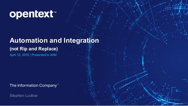 AIIM18] Automation and Integration (Not Rip and Replace) - Stephen L…