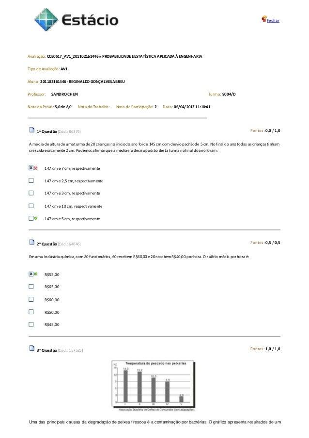 Fechar Avaliação: CCE0517_AV1_201102161446 » PROBABILIDADEEESTATÍSTICA APLICADAÀ ENGENHARIA Tipo de Avaliação: AV1 Aluno: ...