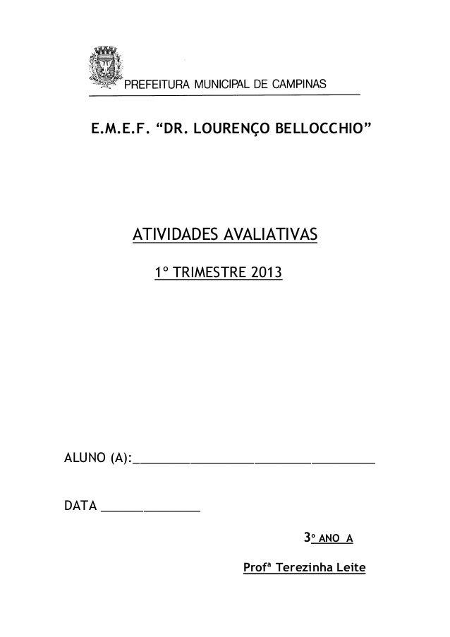 """E.M.E.F. """"DR. LOURENÇO BELLOCCHIO"""" ATIVIDADES AVALIATIVAS 1º TRIMESTRE 2013 ALUNO (A):__________________________________ D..."""