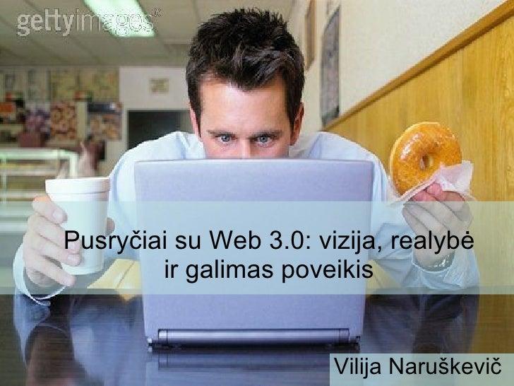 Vilija Naruškevič Pusry čiai su Web  3.0: vizija, realyb ė ir galimas poveikis