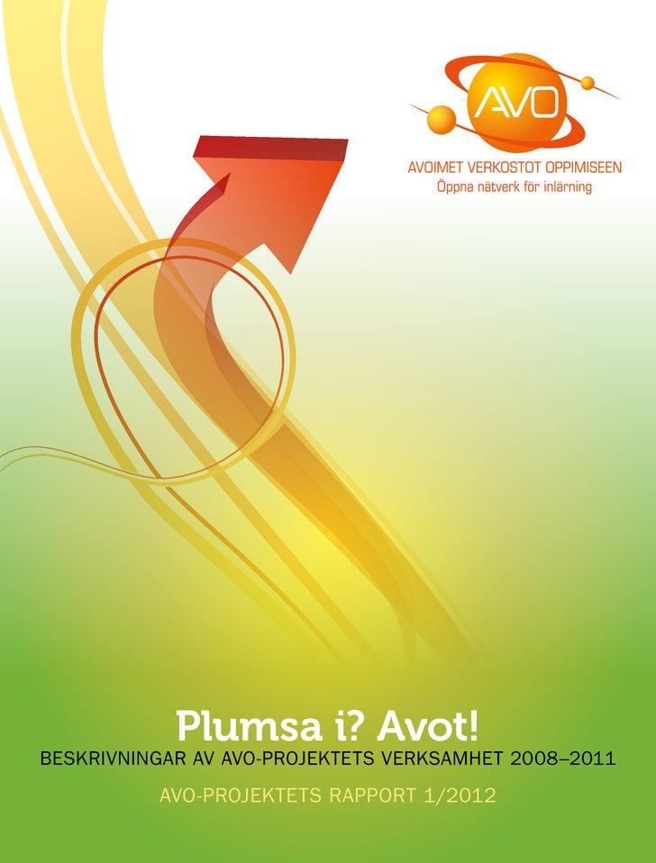 Plumsa i? Avot!BESKRIVNINGAR AV AVO-PROJEKTETS VERKSAMHET 2008–2011          AVO-PROJEKTETS RAPPORT 1/2012