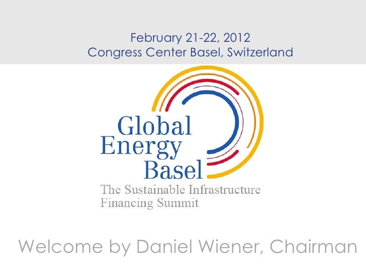 February 21-22, 2012      Congress Center Basel, SwitzerlandWelcome by Daniel Wiener, Chairman