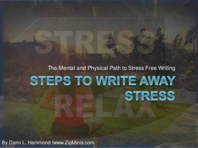 The Mental and Physical Path to Stress Free Writing By Darin L. Hammond |www.ZipMinis.com