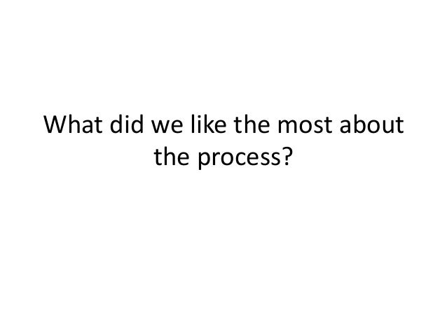 What did we like the most about the process?