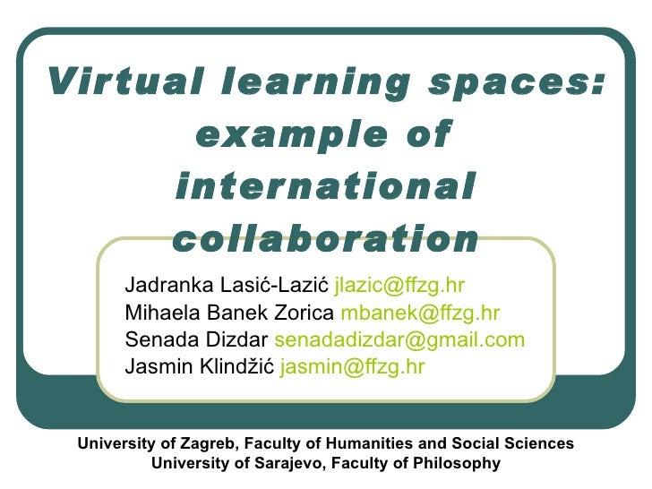 Virtual learning spaces: example of international collaboration Jadranka Lasić-Lazić  [email_address]   Mihaela Banek Zori...