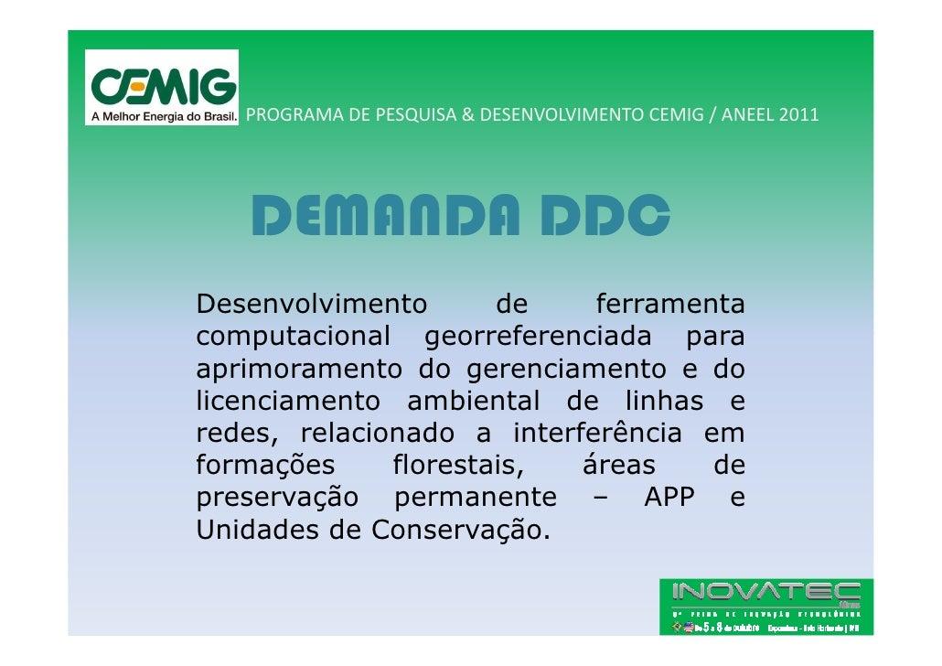 PROGRAMA DE PESQUISA & DESENVOLVIMENTO CEMIG / ANEEL 2011        DEMANDA DDC Desenvolvimento       de    ferramenta comput...