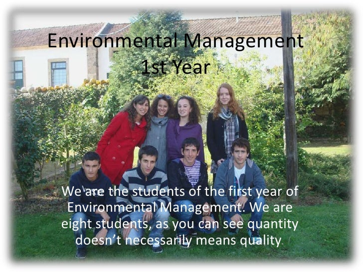 EnvironmentalManagement1st Year<br />We are the students of the first year of Environmental Management. We are eight stude...