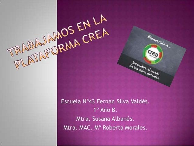 Escuela Nº43 Fernán Silva Valdés. 1º Año B. Mtra. Susana Albanés. Mtra. MAC. Mª Roberta Morales.