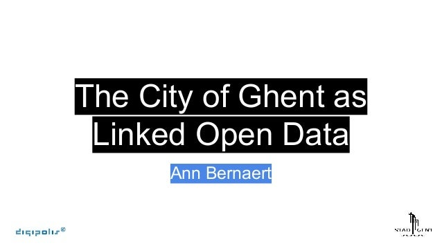 The City of Ghent as Linked Open Data Ann Bernaert