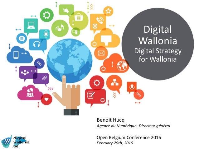Digital Wallonia Digital Strategy for Wallonia Benoit Hucq Agence du Numérique- Directeur général Open Belgium Conference ...