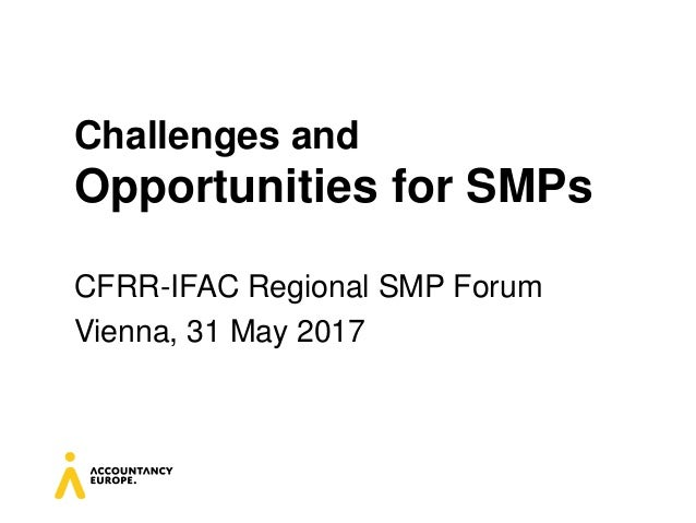 Challenges and Opportunities for SMPs CFRR-IFAC Regional SMP Forum Vienna, 31 May 2017