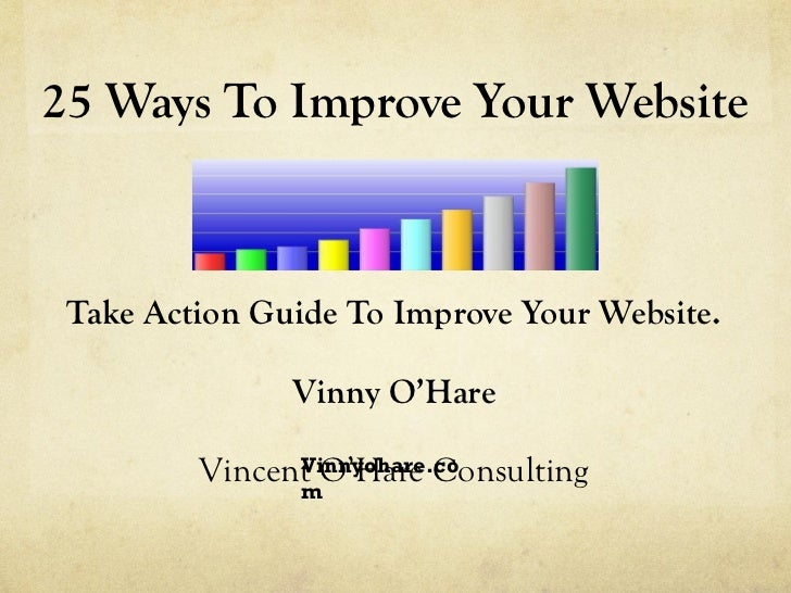 25 Ways To Improve Your Website Take Action Guide To Improve Your Website. Vinny O'Hare Vincent O'Hare Consulting Vinnyoha...