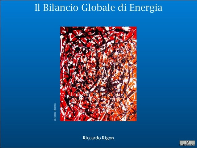 R. Rigon Il Bilancio Globale di Energia Riccardo RigonRiccardo Rigon JacksonPollock