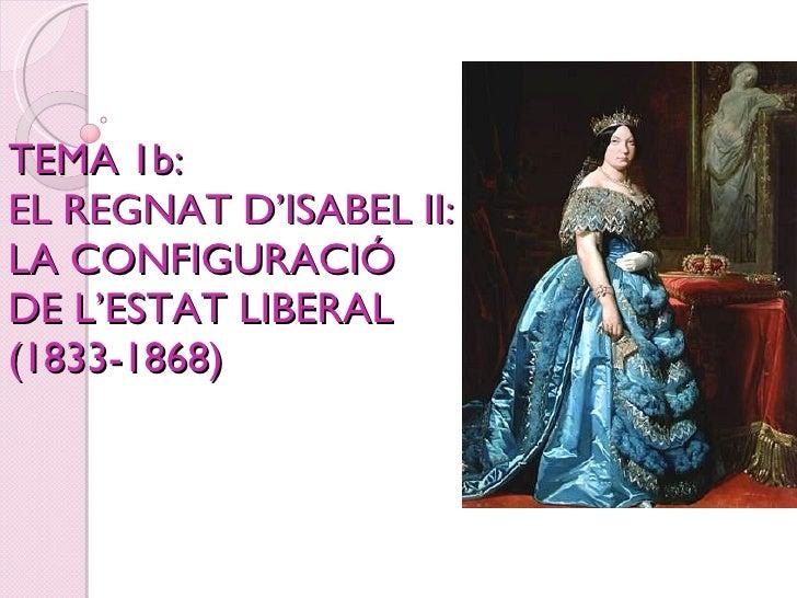 TEMA 1b:  EL REGNAT D'ISABEL II: LA CONFIGURACIÓ DE L'ESTAT LIBERAL (1833-1868)