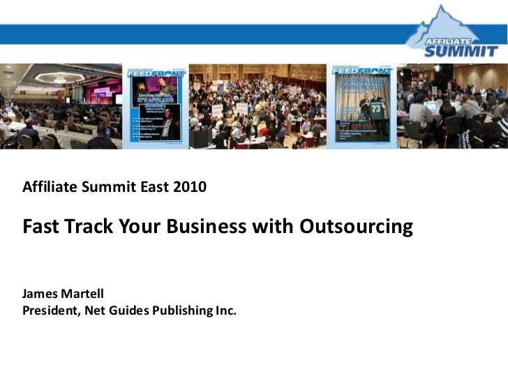 Affiliate Summit East 2010<br />Fast Track Your Business with Outsourcing <br />James Martell<br />President, Net Guides P...