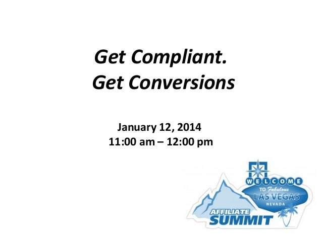 Get Compliant. Get Conversions January 12, 2014 11:00 am – 12:00 pm