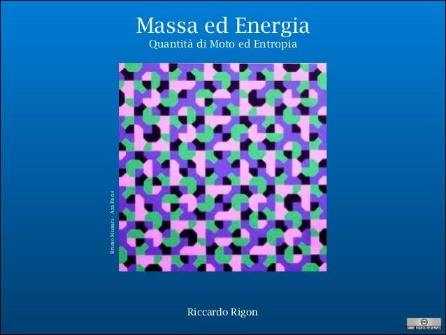 Massa ed Energia  Bruno Munari - Ara Pacis  Quantità di Moto ed Entropia  Riccardo Rigon