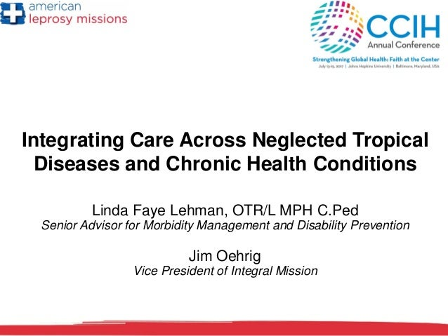 Integrating Care Across Neglected Tropical Diseases and Chronic Health Conditions Linda Faye Lehman, OTR/L MPH C.Ped Senio...