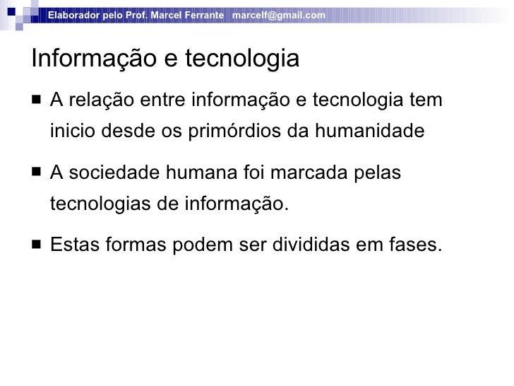 Informação e tecnologia <ul><li>A relação entre informação e tecnologia tem inicio desde os primórdios da humanidade </li>...