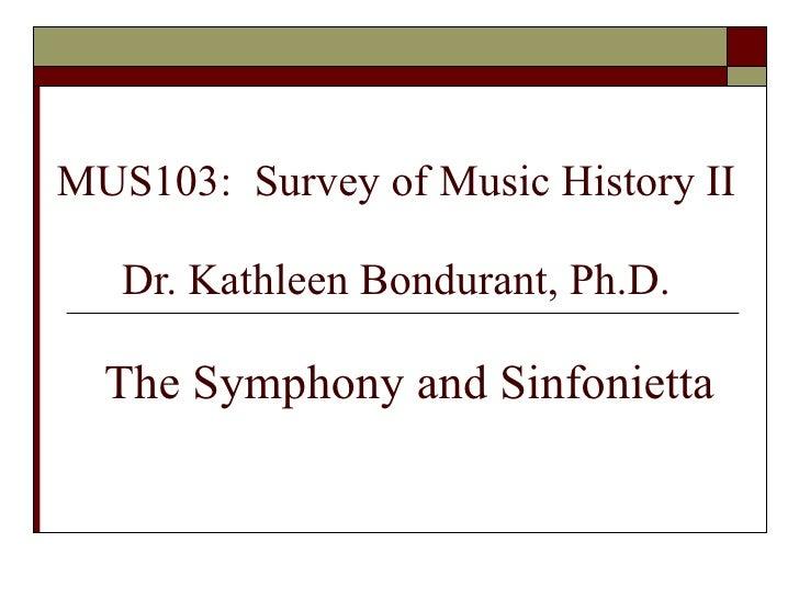 MUS103:  Survey of Music History II Dr. Kathleen Bondurant, Ph.D.   The Symphony and Sinfonietta