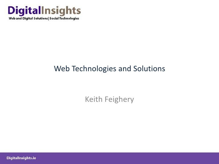 Web Technologies and Solutions<br />Keith Feighery<br />