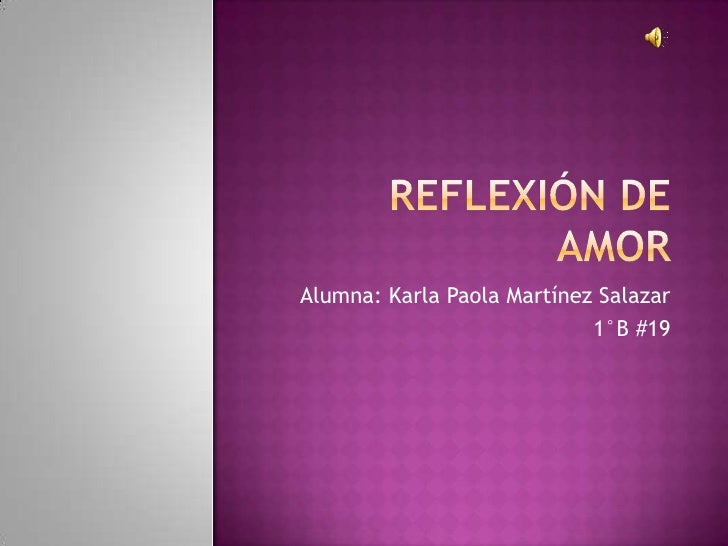 Reflexión de amor <br />Alumna: Karla Paola Martínez Salazar <br />1°B #19 <br />