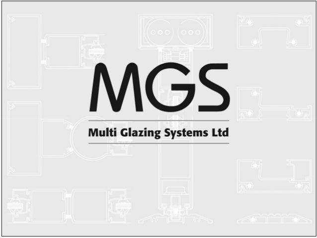 Multi Glazing Systems Limited Systems House Faraday Drive Bridgnorth Shropshire WV15 5BA T: 01746 711 559 E: sales@mgsuk.c...