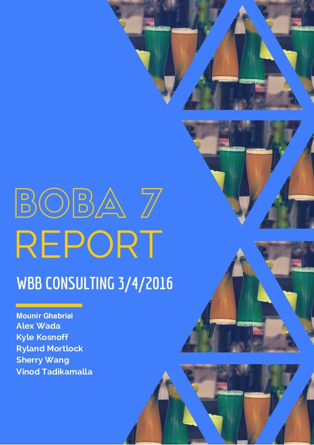 REPORT Alex Wada Kyle Kosnoff Ryland Mortlock Sherry Wang Vinod Tadikamalla WBB CONSULTING 3/4/2016 Mounir Ghabrial
