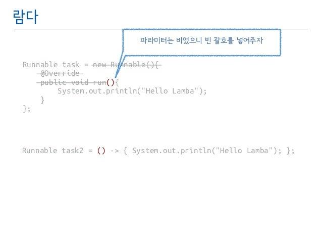 """람다  파라미터는 비었으니 빈 괄호를 넣어주자  Runnable task = new Runnable(){  @Override  public void run(){  System.out.println(""""Hello Lamba..."""