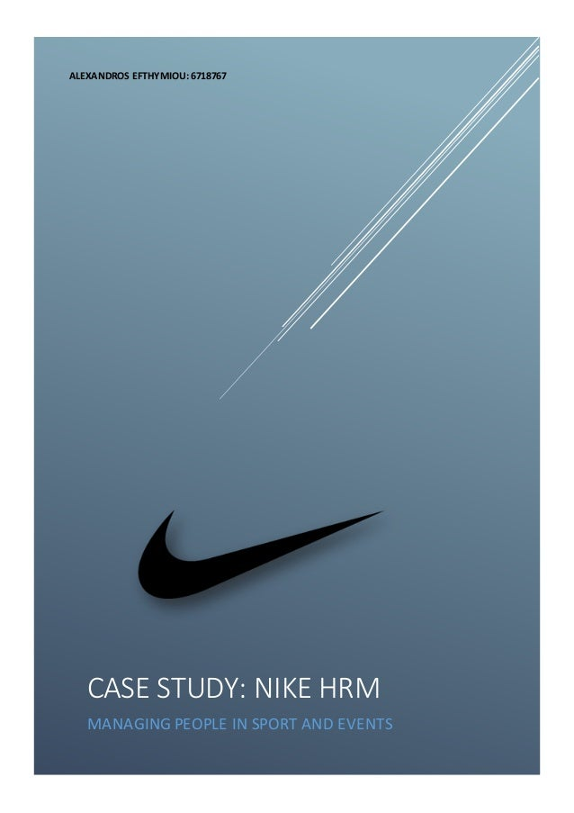 nike managerial case study Leadership style at nike : nike, inc is a major publicly traded sportswear and equipment supplier based in the united states (with case study).